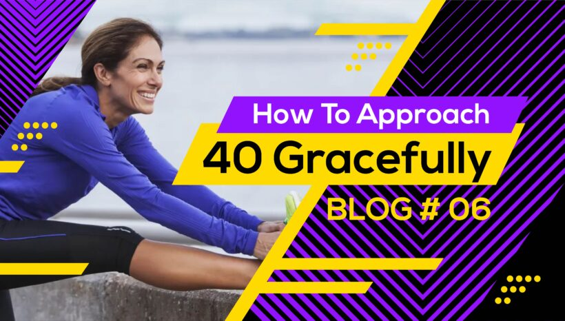 How To Approach 40 Gracefully